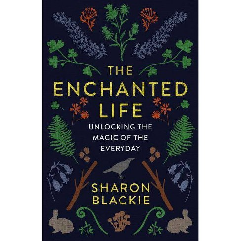 The Enchanted Life - by  Sharon Blackie (Paperback) - image 1 of 1
