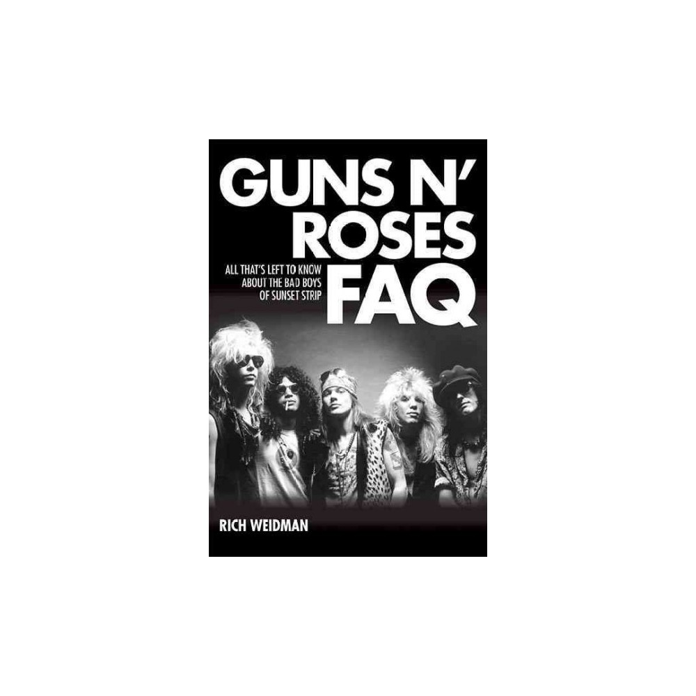 Guns N' Roses Faq : All That's Left to Know About the Bad Boys of Sunset Strip (Paperback) (Rich