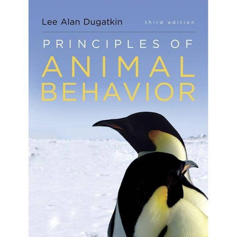 Principles of Animal Behavior - 3 Edition by  Lee Alan Dugatkin (Paperback) - image 1 of 1