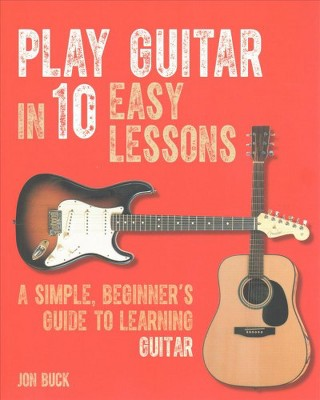 play guitar in 10 easy lessons a simple beginner s guide to rh target com beginners guide to playing the acoustic guitar Beginner Acoustic Guitar