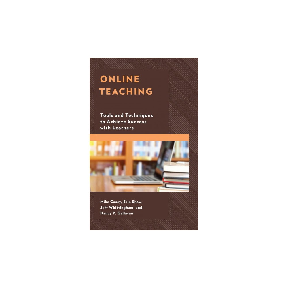 Online Teaching : Tools and Techniques to Achieve Success with Learners - (Hardcover)