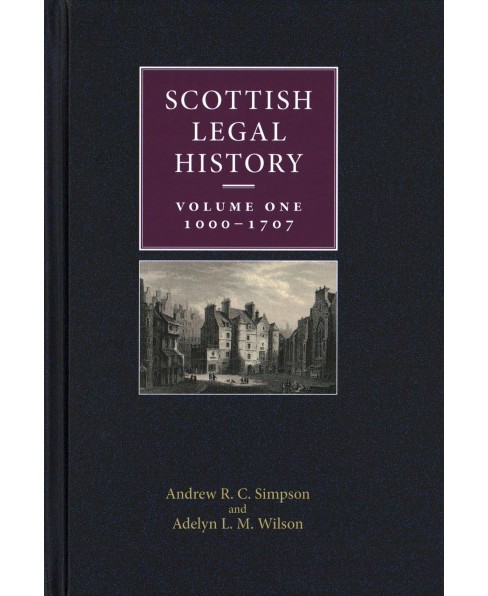 Scottish Legal History : 1000-1707 -  by Andrew R. C. Simpson & Adelyn L. M. Wilson (Hardcover) - image 1 of 1