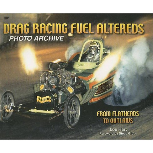 Drag Racing Fuel Altereds - (Photo Archives) by  Lou Hart (Paperback) - image 1 of 1