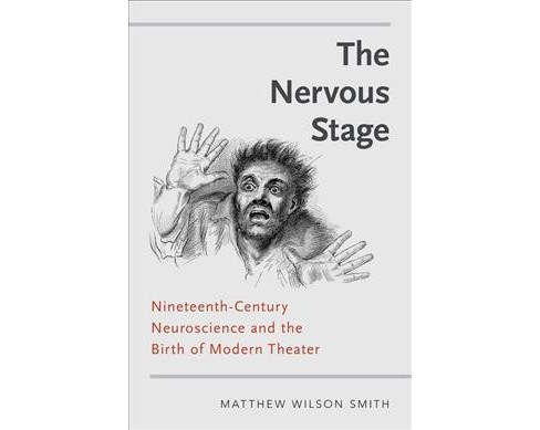 Nervous Stage : Nineteenth-Century Neuroscience and the Birth of Modern Theatre -  (Hardcover) - image 1 of 1