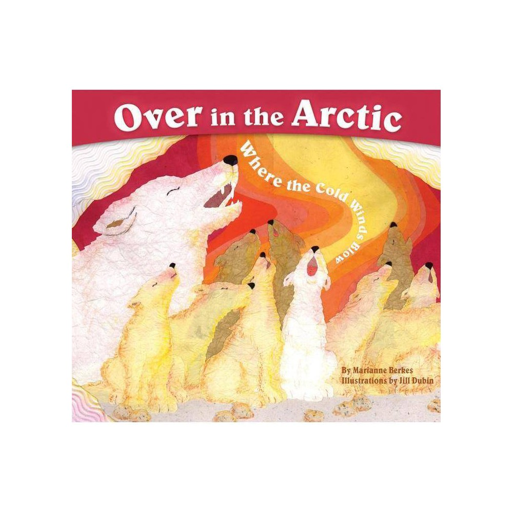 Over In The Arctic Sharing Nature With Children Books By Marianne Berkes Paperback