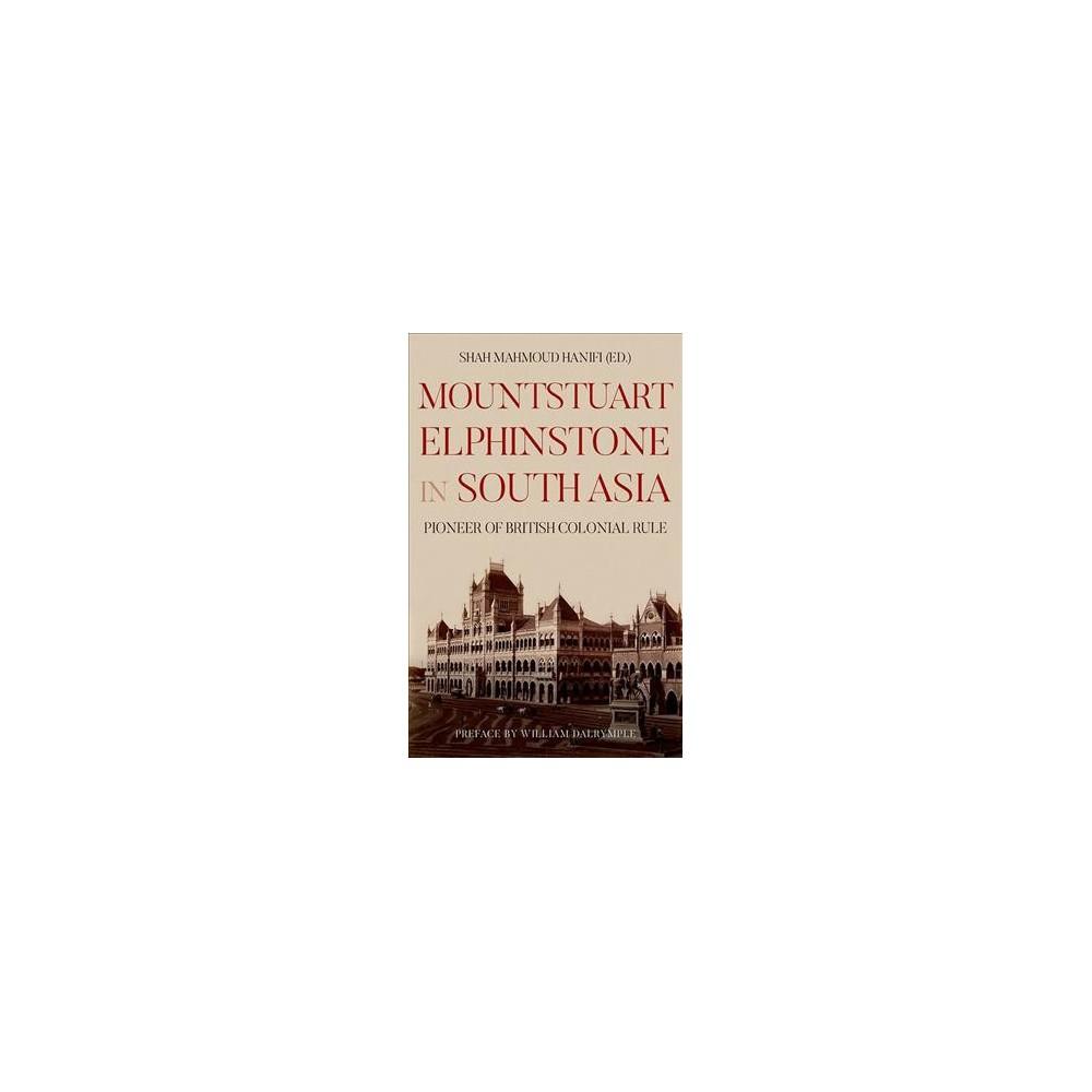 Mountstuart Elphinstone in South Asia : Pioneer of British Colonial Rule - (Hardcover)