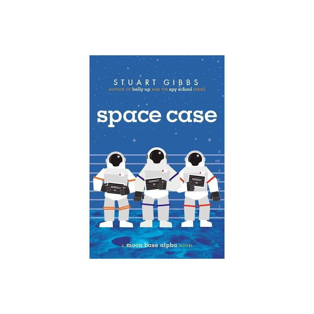 Space Case - (Moon Base Alpha) by Stuart Gibbs (Hardcover) Cheap