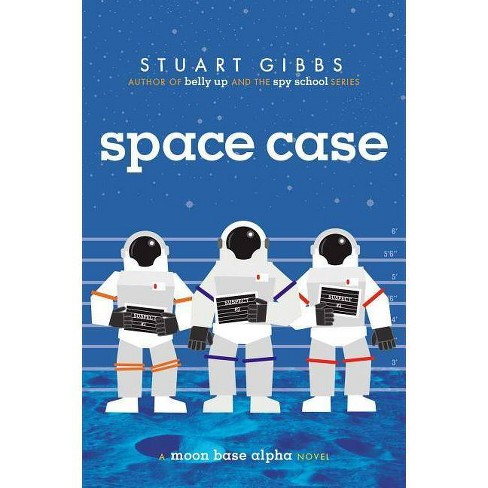 Space Case - (Moon Base Alpha) by  Stuart Gibbs (Hardcover) - image 1 of 1