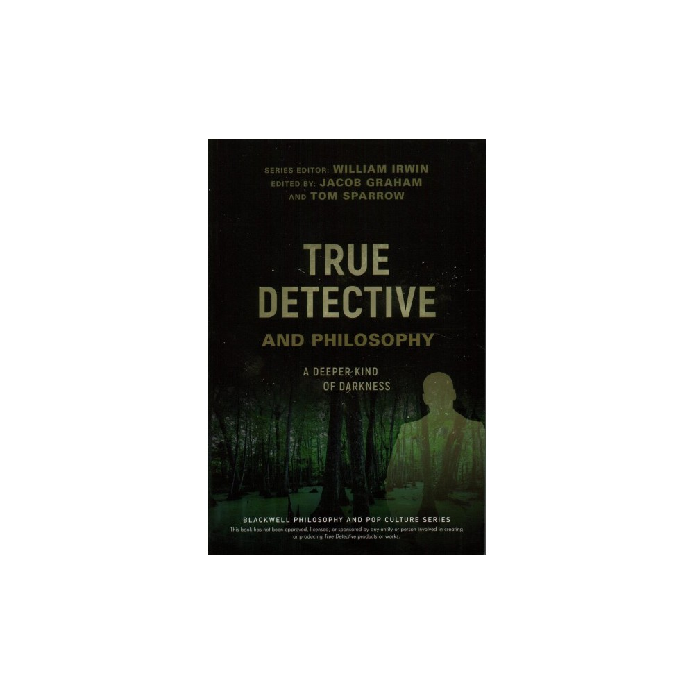 True Detective and Philosophy : A Deeper Kind of Darkness (Paperback) (William Irwin & Jacob Graham &