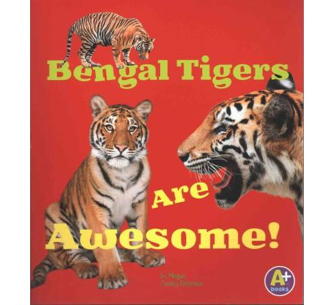 Bengal Tigers Are Awesome! (Paperback) (Megan Cooley Peterson) - image 1 of 1