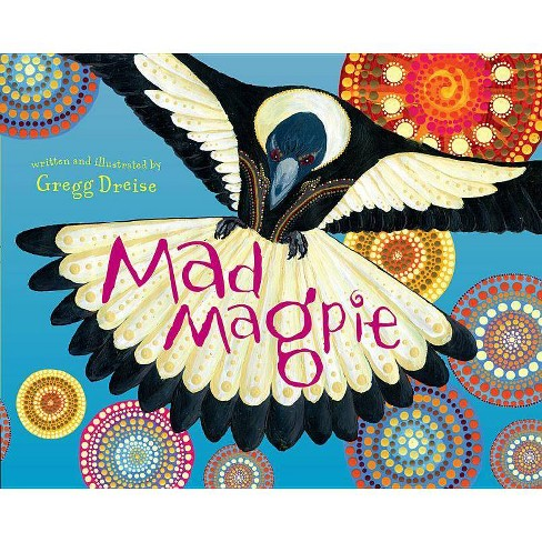 Mad Magpie - (Silly Birds) by  Gregg Dreise (Paperback) - image 1 of 1