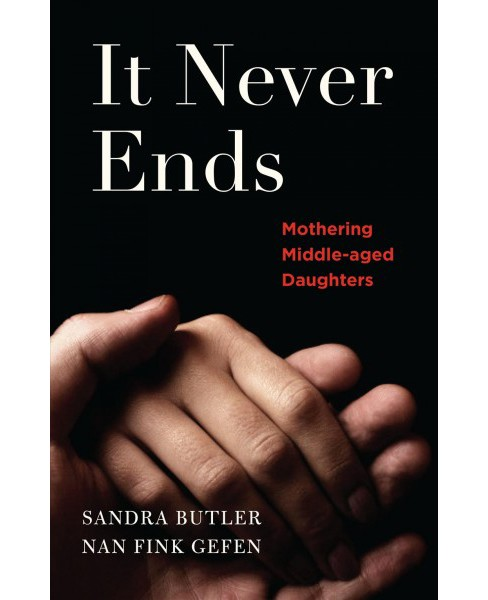 It Never Ends : Mothering Middle-Aged Daughters -  (Paperback) - image 1 of 1
