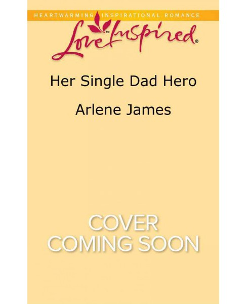 Her Single Dad Hero (Paperback) (Arlene James) - image 1 of 1