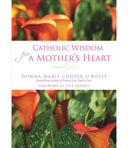 Catholic Wisdom for a Mother's Heart -  by Donna-Marie Cooper O'Boyle (Paperback) - image 1 of 1