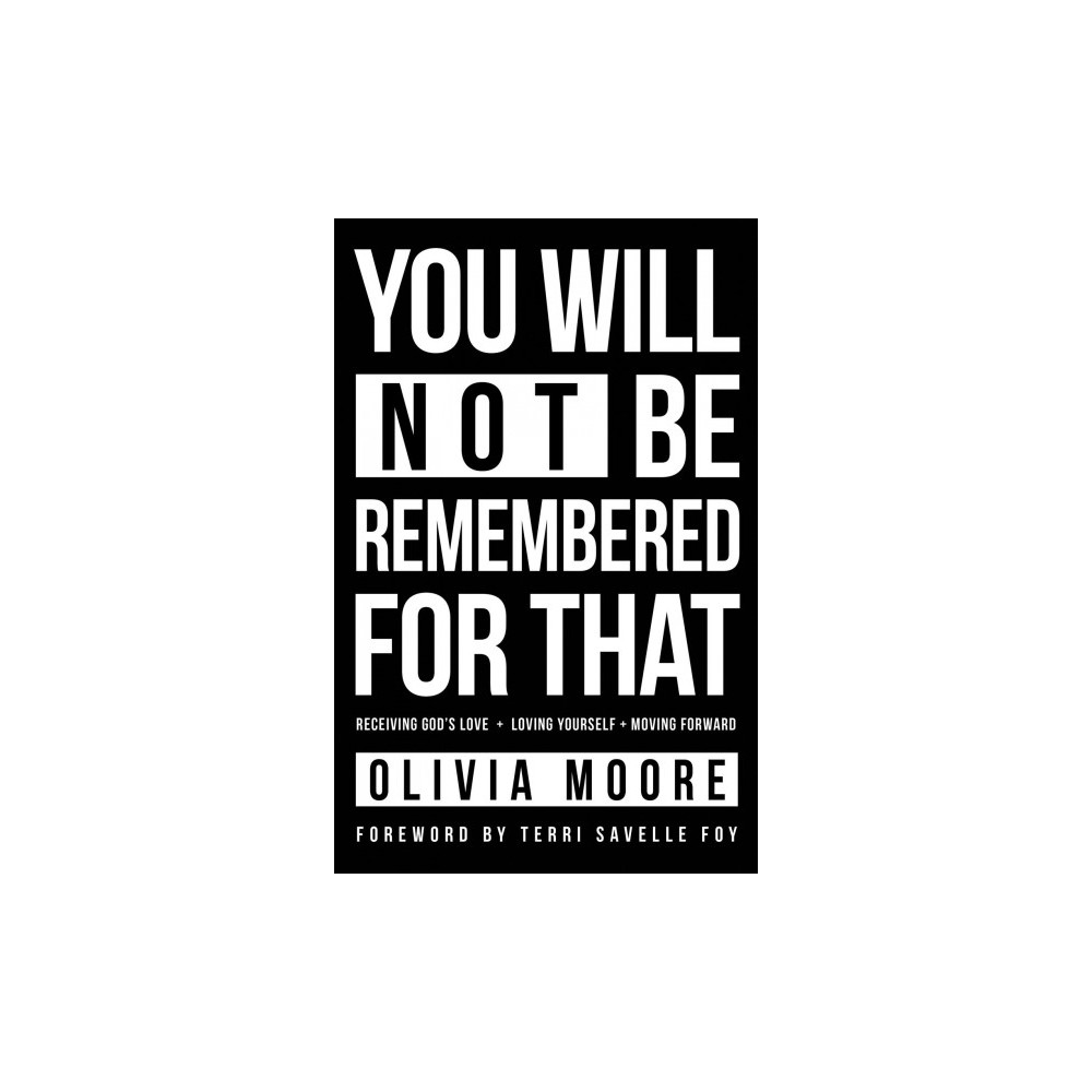 You Will Not Be Remembered for That : Receiving God's Love + Loving Yourself + Moving Forward