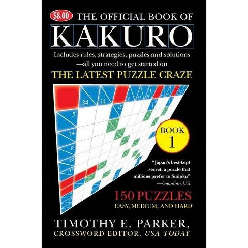 The Official Book of Kakuro: Book 1 - by  Timothy E Parker (Paperback) - image 1 of 1