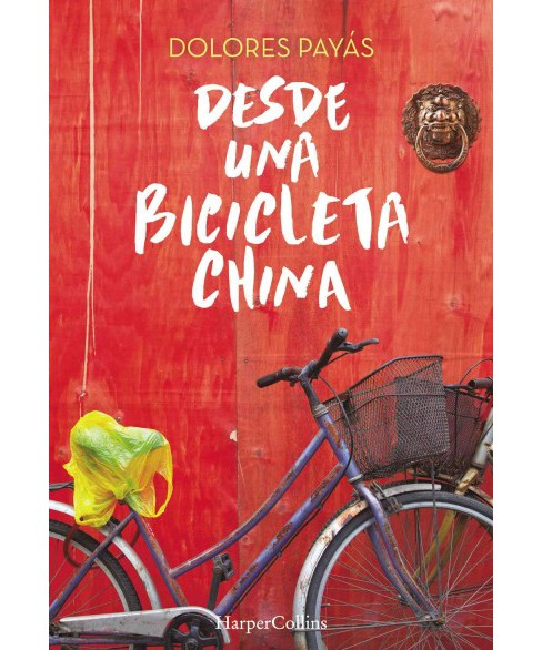 Desde una bicicleta China / From a Chinese Bicycle (Paperback) (Dolores Payas) - image 1 of 1