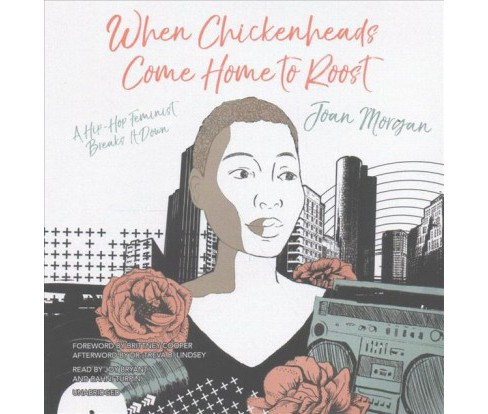 When Chickenheads Come Home to Roost : A Hip-hop Feminist Breaks It Down (Unabridged) (CD/Spoken Word) - image 1 of 1