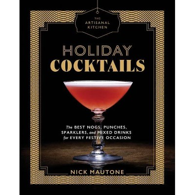 Holiday Cocktails : The Best Nogs, Punches, Sparklers, and Mixed Drinks for Every Festive Occasion - by Nick Mautone (Hardcover)