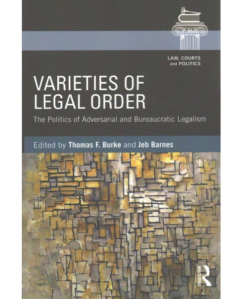 Varieties of Legal Order : The Politics of Adversarial and Bureaucratic Legalism (Paperback) - image 1 of 1