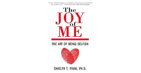 Joy of Me : Uncover Your Loving Self Through the Art of Being Selfish: A Guide to Living Authentically - image 1 of 1