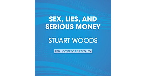 Sex, Lies, and Serious Money (Unabridged) (CD/Spoken Word) (Stuart Woods) - image 1 of 1