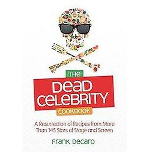 Dead Celebrity Cookbook : A Resurrection of Recipes from More Than 145 Stars of Stage and Screen - image 1 of 1