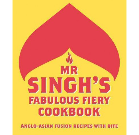 Mr Singh's Fabulous Fiery Cookbook : Anglo-asian Fusion Recipes With Bite (Hardcover) - image 1 of 1