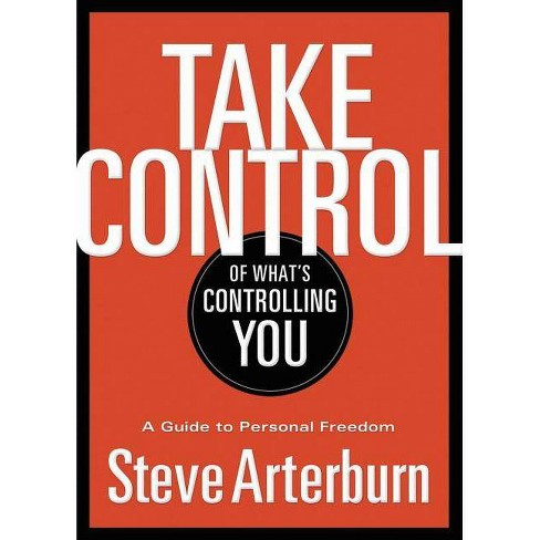 Take Control of What's Controlling You - by  Stephen Arterburn (Paperback) - image 1 of 1