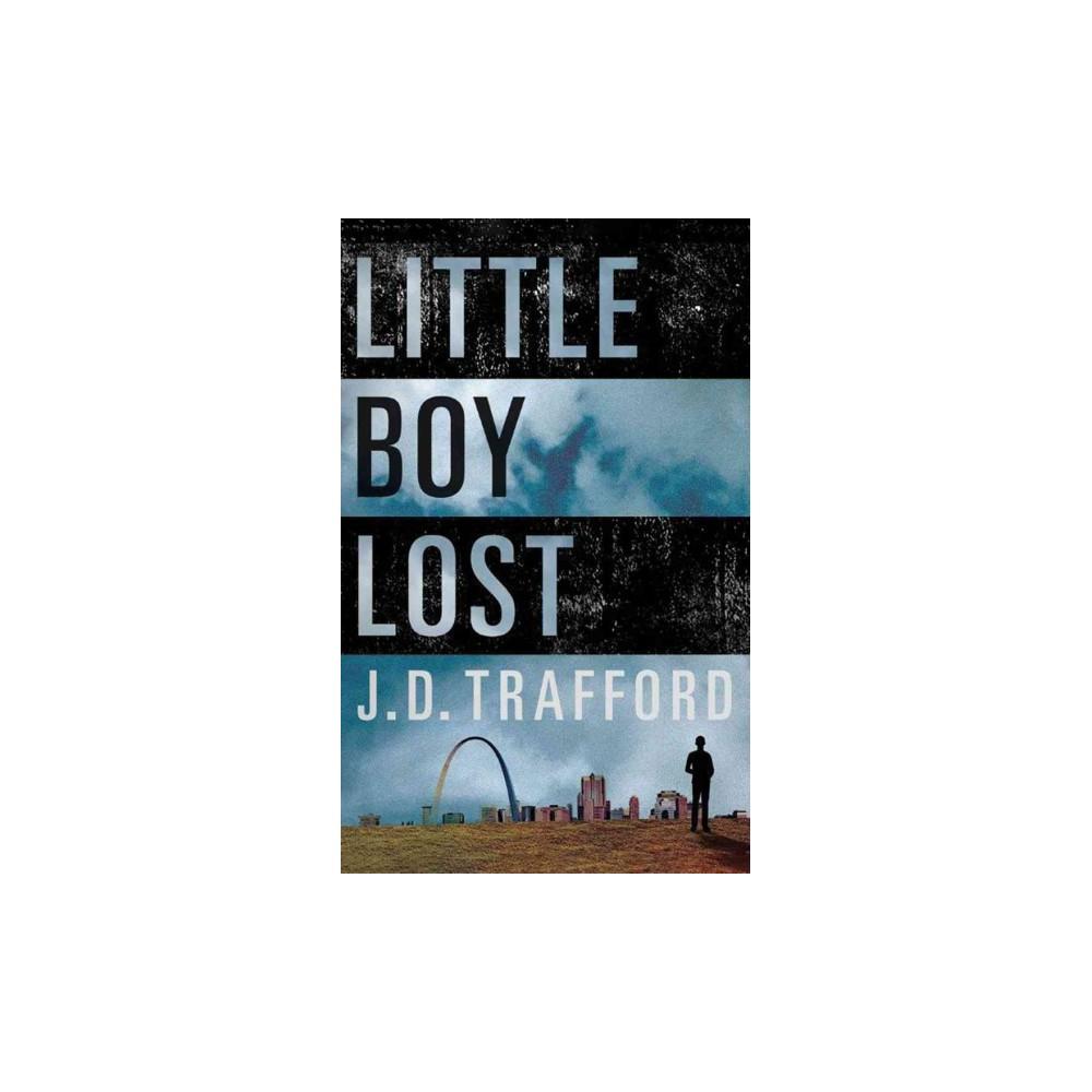 Little Boy Lost - by J. D. Trafford (Paperback)