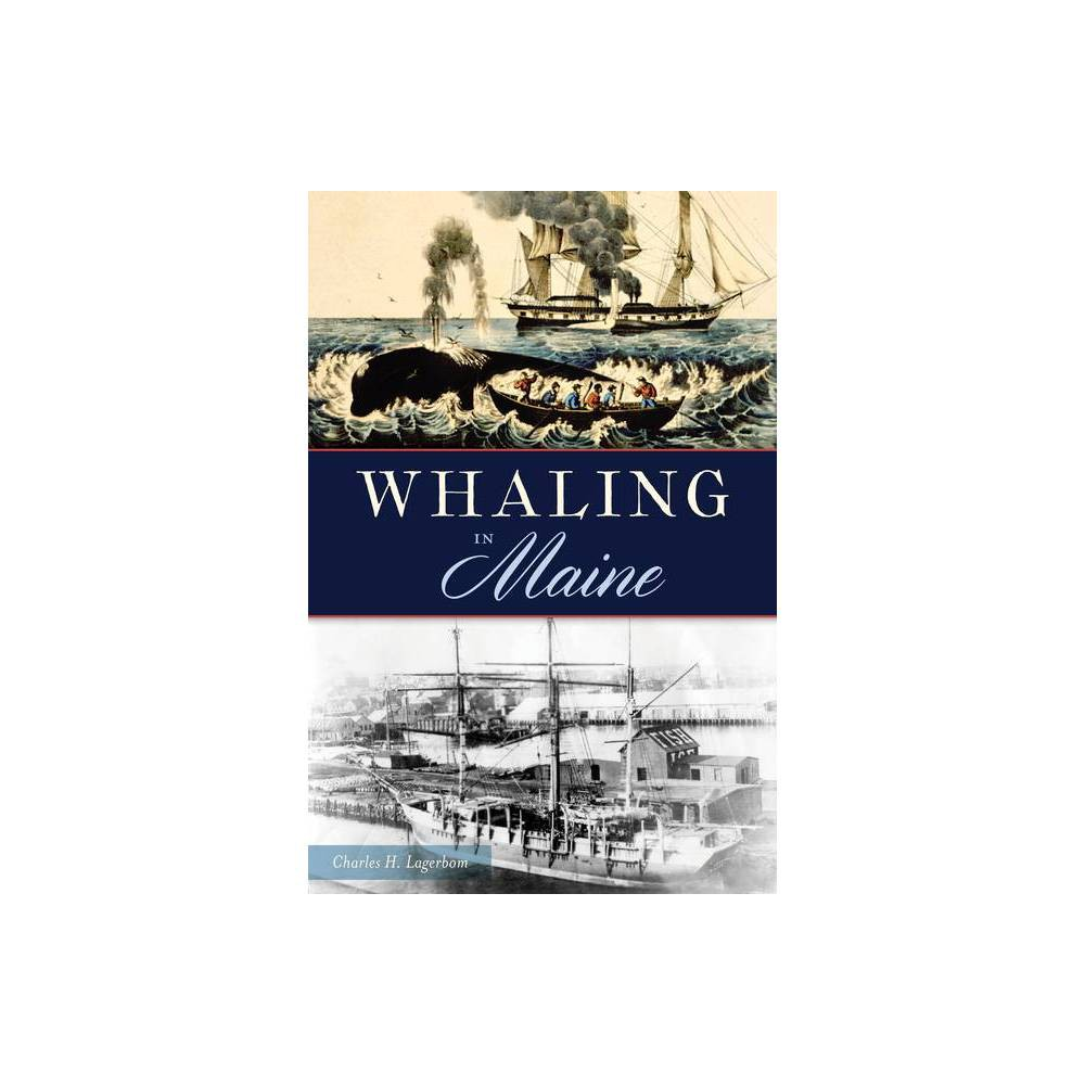 Whaling In Maine By Charles H Lagerbom Paperback
