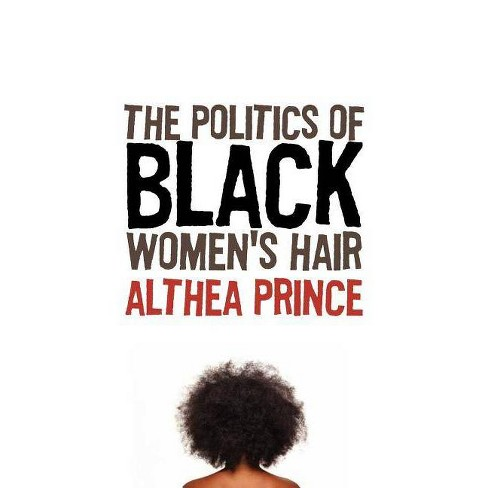 The Politics of Black Women's Hair - by  Althea Prince (Paperback) - image 1 of 1