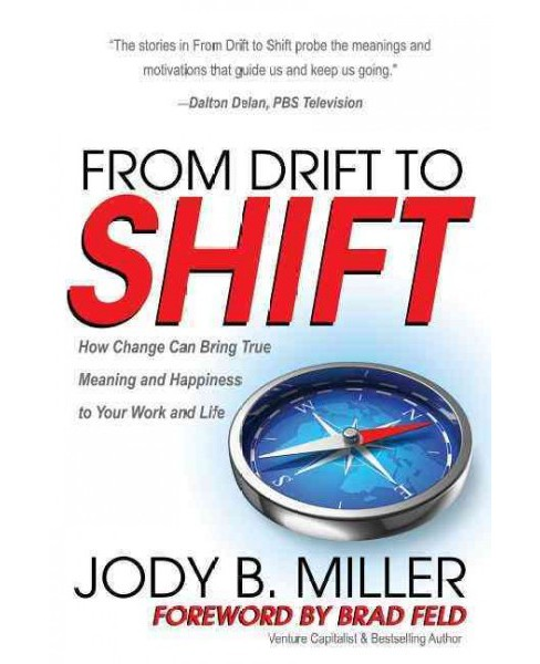 From Drift to Shift : How Change Brings True Meaning and Happiness to Your Work and Life (Paperback) - image 1 of 1