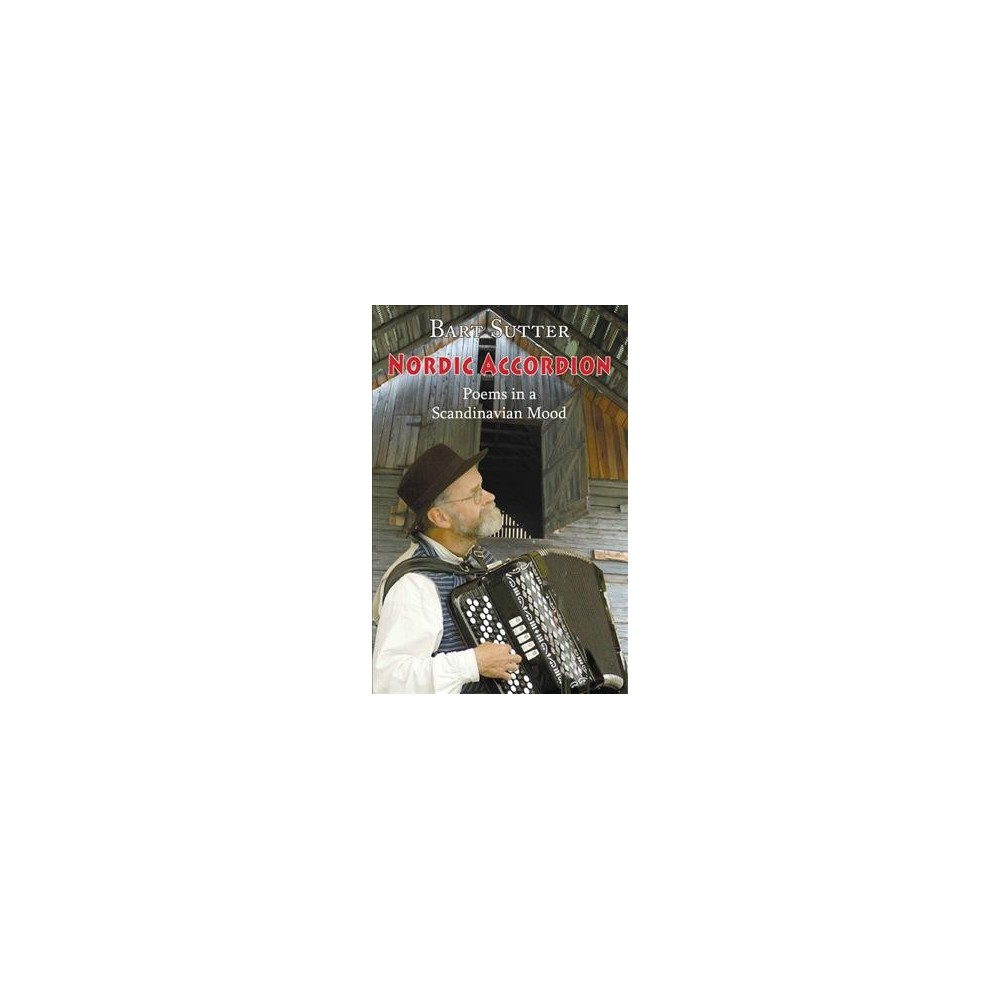 Nordic Accordion : Poems in a Scandinavian Mood - by Bart Sutter (Paperback)
