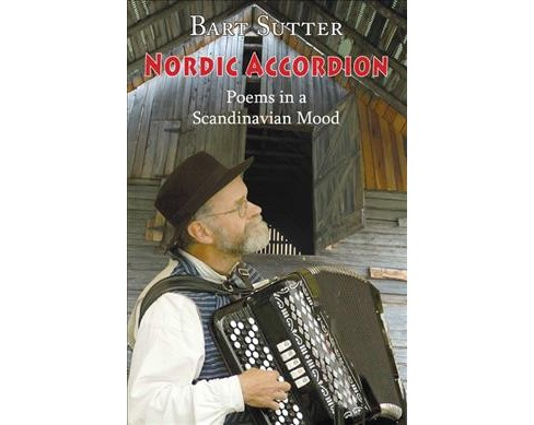Nordic Accordion : Poems in a Scandinavian Mood -  by Bart Sutter (Paperback) - image 1 of 1