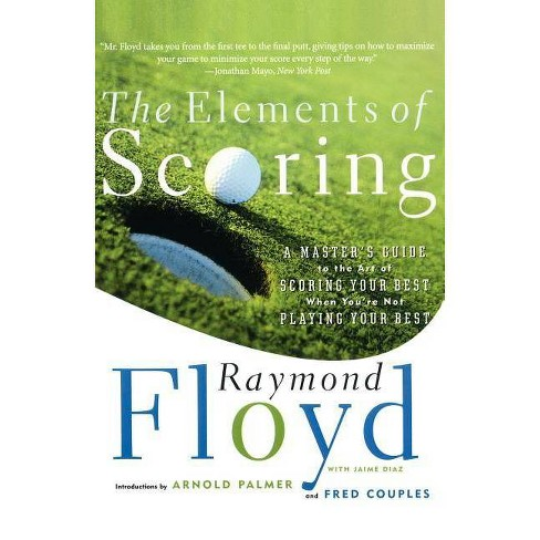 The Elements of Scoring - (Master's Guide to Scoring Your Best) by  Raymond Floyd & Fred Couples - image 1 of 1