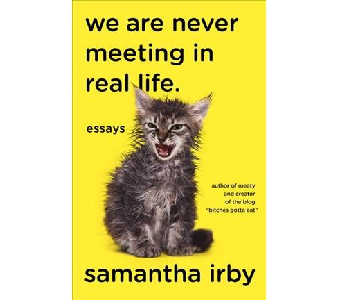 We Are Never Meeting in Real Life : Essays -  by Samantha Irby (Paperback) - image 1 of 1