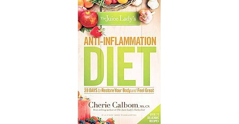 Juice Lady's Anti-Inflammation Diet (Paperback) (Cherie Calbom) - image 1 of 1