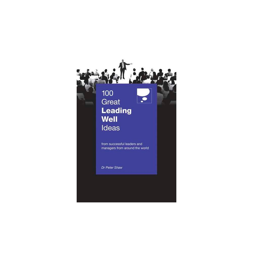 100 Great Leading Well Ideas (Paperback) (Peter Shaw)
