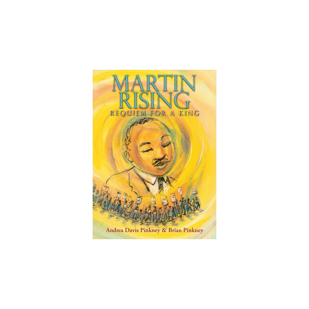 Martin Rising : Requiem for a King - by Andrea Davis Pinkney (Hardcover)
