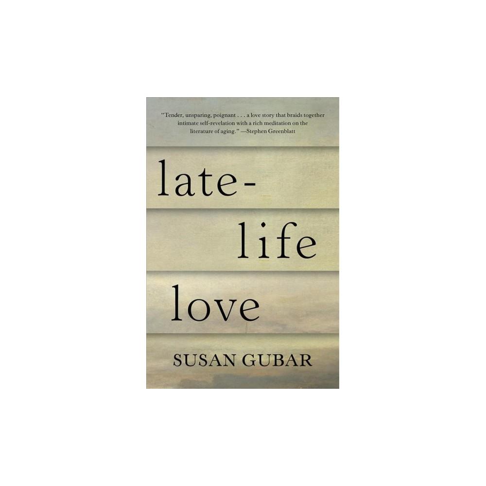 Late-Life Love - by Susan Gubar (Hardcover)