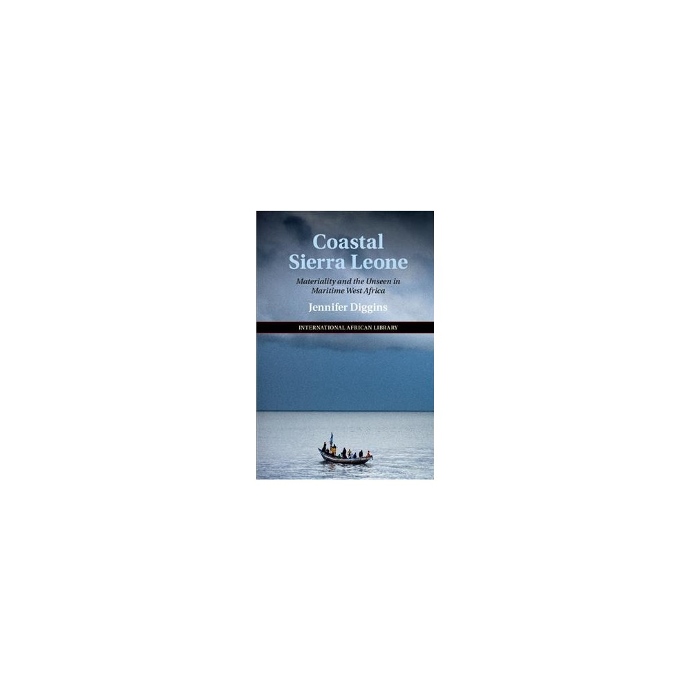 Coastal Sierra Leone : Materiality and the Unseen in Maritime West Africa - (Hardcover)