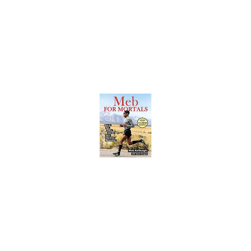 Meb for Mortals : How to Run, Think, and Eat Like a Champion Marathoner (Paperback) (Meb Keflezighi)