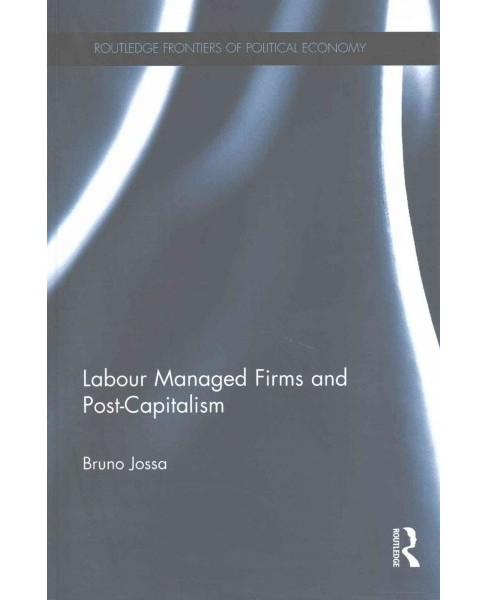 Labour Managed Firms and Post-Capitalism (Hardcover) (Bruno Jossa) - image 1 of 1