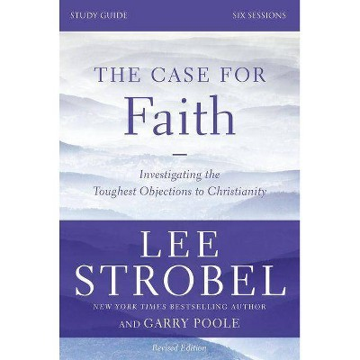 The Case for Faith, Study Guide - by  Lee Strobel & Garry D Poole (Paperback)