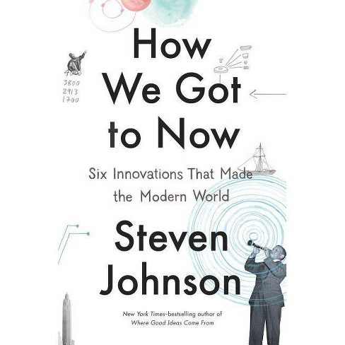 How We Got to Now - by  Steven Johnson (Hardcover) - image 1 of 1