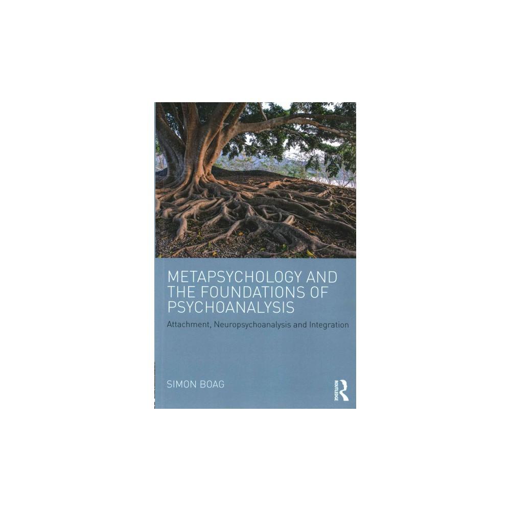 Metapsychology and the Foundations of Psychoanalysis : Attachment, Neuropsychoanalysis and Integration