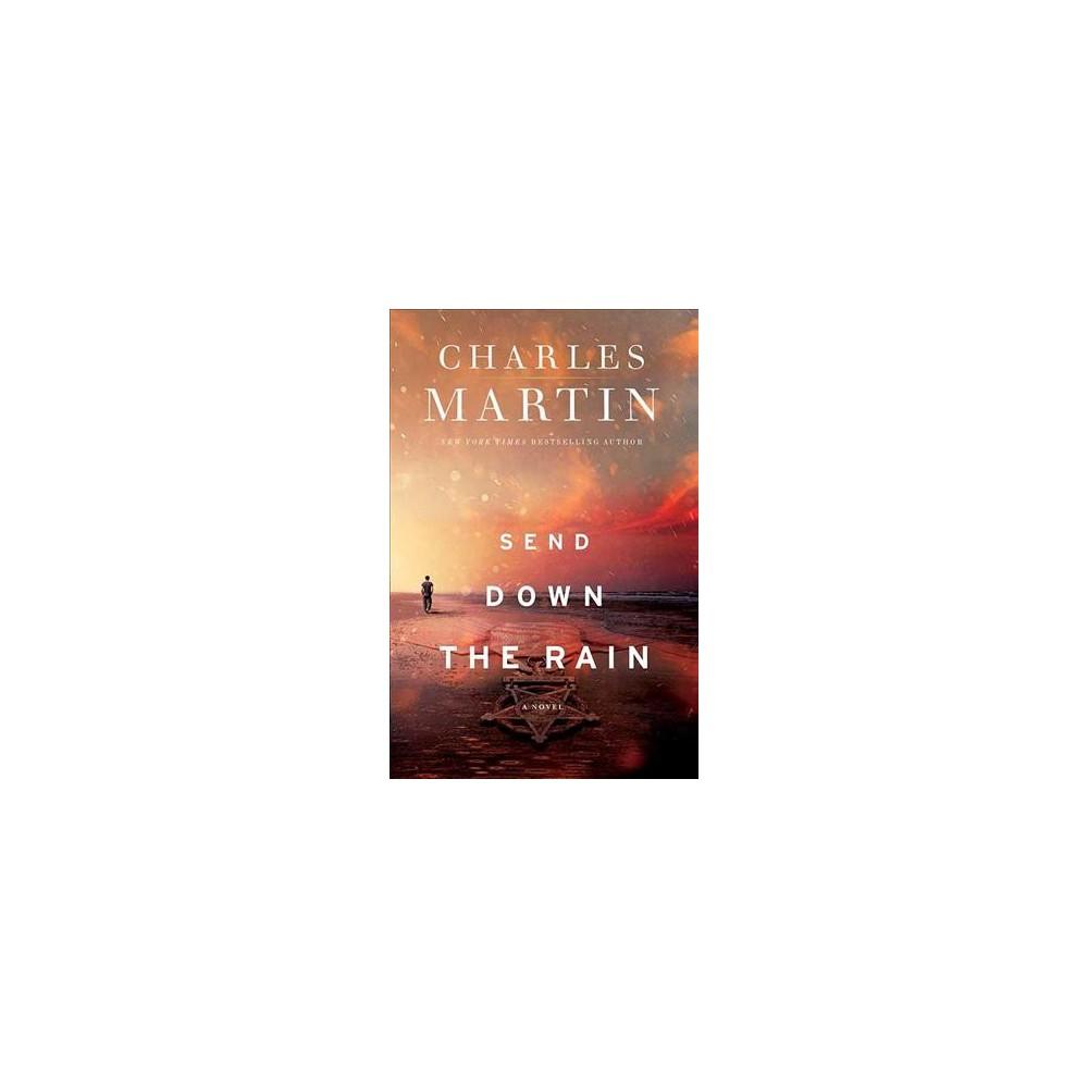 Send Down the Rain - Lrg by Charles Martin (Hardcover)