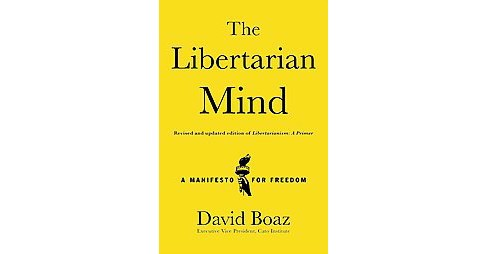 Libertarian Mind : A Manifesto for Freedom (Revised / Updated) (Hardcover) (David Boaz) - image 1 of 1