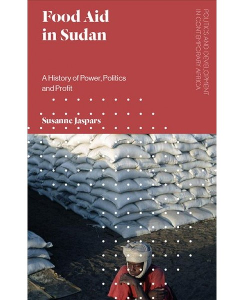 Food Aid in Sudan : A History of Power, Politics and Profit -  by Susanne Jaspars (Hardcover) - image 1 of 1